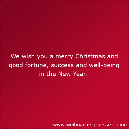 We wish you a merry Christmas and good fortune, success and well-being in the New Year.