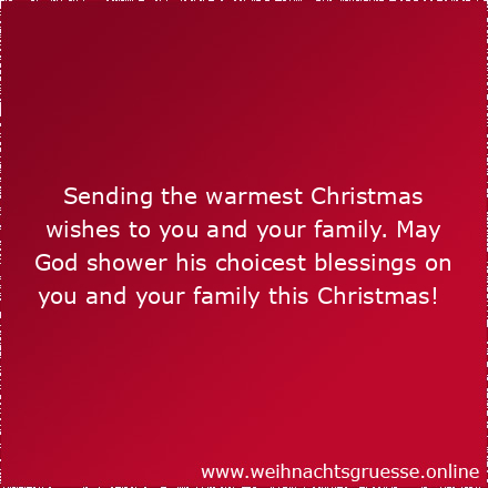 Sending the warmest Christmas wishes to you and your family. May God shower his choicest blessings on you and your family this Christmas!